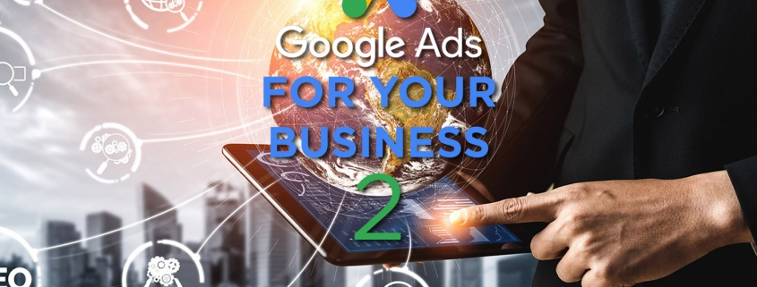 Google Ads for your Business - Making The Most Of Your Ad Campaigns